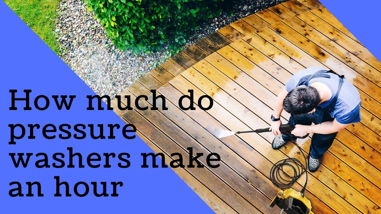 How much do pressure washers make an hour