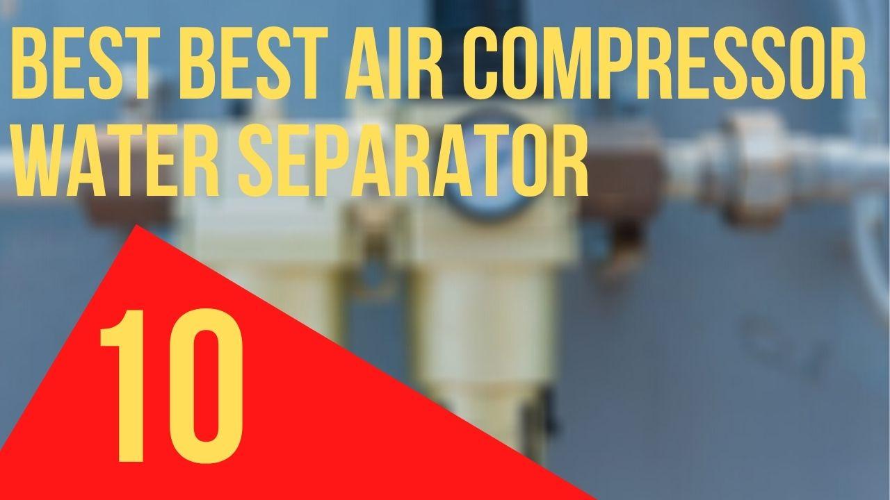 Best air compressor water separator